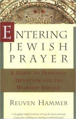 Entering Jewish Prayer: A Guide to Personal Devotion and the Worship Service