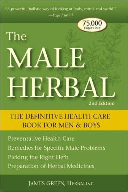 The Male Herbal: The Definitive Health Care Book for Men and Boys