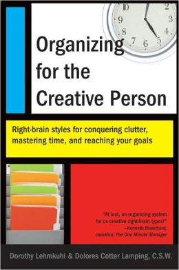 Organizing for the Creative Person: Right-Brain Styles for Conquering Clutter, Mastering Time, and Reaching Your Goa ls