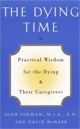 The Dying Time: Practical Wisdom for the Dying & Their Caregivers