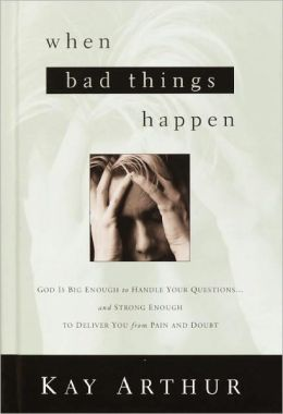 When Bad Things Happen: God Is Big Enough to Handle Your Questions# and Strong Enough to Deliver You fro m Pain and Doubt