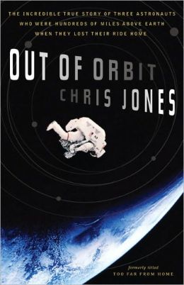 Out of Orbit: The Incredible True Story of Three Astronauts Who Were Hundreds of Miles Above E arth When They Lost Their Ride Home