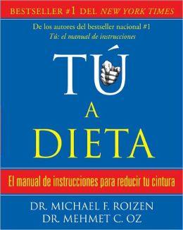 tú, a dieta: Manual de instrucciones para reducir tu cintura