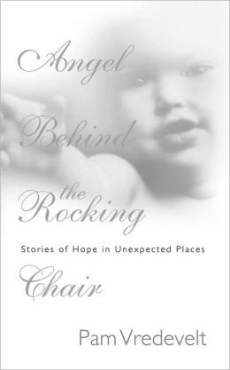 Angel Behind the Rocking Chair: Stories of Hope in Unexpected Places