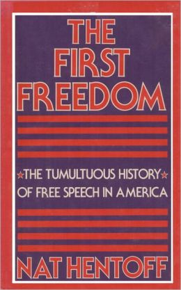 The First Freedom: The Tumultuous History of Free Speech in America