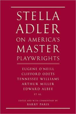 Stella Adler on America's Master Playwrights: Eugene O'Neill, Thornton Wilder, Clifford Odets, William Saroyan, Tennessee Williams, William Inge, Arthur Miller, Edward Albee
