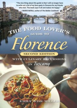 The Food Lover's Guide to Florence: With Culinary Excursions in Tuscany