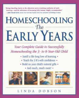 Homeschooling: The Early Years - Your Complete Guide to Successfully Homeschooling the 3- to 8- Year-Old Child