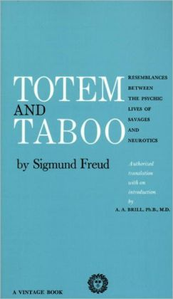 Totem and Taboo: Resemblances Between the Psychic Lives of Savages and Neurotics