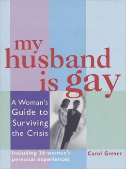My Husband Is Gay: A Woman's Guide to Surviving the Crisis