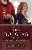 Book Cover Image. Title: The Borgias:  Two Novels in One Volume, Author: Jean Plaidy