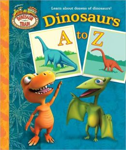 Dinosaurs A to Z (Dinosaur Train Series)