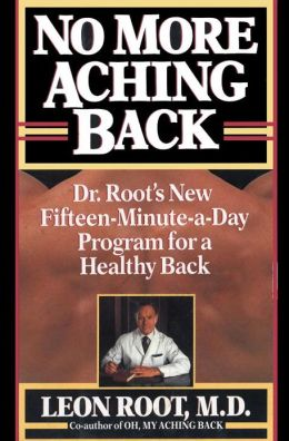 No More Aching Back: Dr. Root's New Fifteen-Minutes-A-Day Program for Back