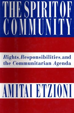The Spirit of Community: Rights, Responsibilities, and the Communitarian Agenda