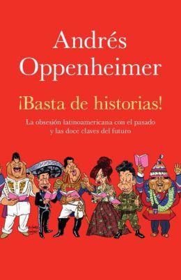 Basta de historias!: La obsesion latinoamericana con el pasado y las 12 claves del futuro