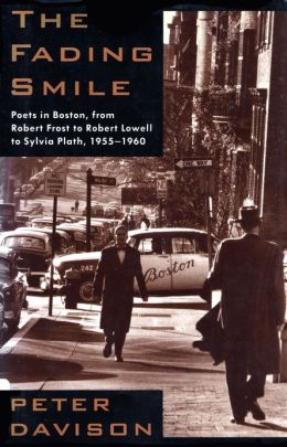 The Fading Smile: Poets in Boston, from Robert Frost to Robert Lowell to Sylvia Plath,