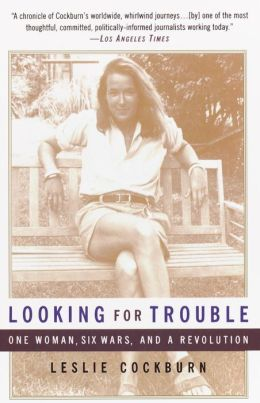 Looking for Trouble: One Woman, Six Wars and a Revolution