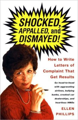 Shocked, Appalled, and Dismayed: How To Write Letters of Complaint That Get Results