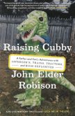 Book Cover Image. Title: Raising Cubby:  A Father and Son's Adventures with Asperger's, Trains, Tractors, and High Explosives, Author: John Elder Robison