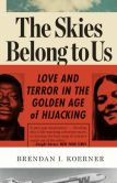 Book Cover Image. Title: The Skies Belong to Us:  Love and Terror in the Golden Age of Hijacking, Author: Brendan I. Koerner