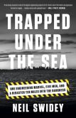 Book Cover Image. Title: Trapped Under the Sea:  One Engineering Marvel, Five Men, and a Disaster Ten Miles Into the Darkness, Author: Neil Swidey