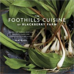The Foothills Cuisine of Blackberry Farm: Recipes and Wisdom from Our Artisans, Chefs, and Smoky Mountain Ancestors