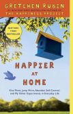 Book Cover Image. Title: Happier at Home:  Kiss More, Jump More, Abandon Self-Control, and My Other Experiments in Everyday Life, Author: Gretchen Rubin