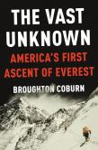 Book Cover Image. Title: The Vast Unknown:  America's First Ascent of Everest, Author: Broughton Coburn