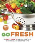 Book Cover Image. Title: American Heart Association Go Fresh:  A Heart-Healthy Cookbook with Shopping and Storage Tips, Author: American Heart Association