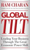 Book Cover Image. Title: Global Tilt:  Leading Your Business Through the Great Economic Power Shift, Author: Ram Charan