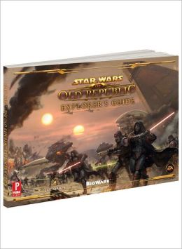 Star Wars The Old Republic Explorer's Guide: Prima Official Game Guide