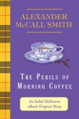 The Perils of Morning Coffee: An Isabel Dalhousie eBook Original Story