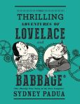 Book Cover Image. Title: The Thrilling Adventures of Lovelace and Babbage:  The (Mostly) True Story of the First Computer, Author: Sydney Padua