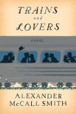 Book Cover Image. Title: Trains and Lovers, Author: Alexander McCall Smith