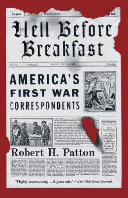 Hell Before Breakfast: America's First War Correspondents Making History and Headlines, from the Battlefileds of the Civil War to the Far Reaches of the Ottoman Empire