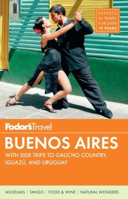Fodor's Buenos Aires, 3rd Edition With Side Trips to Gaucho Country, Iguazu, and Uruguay