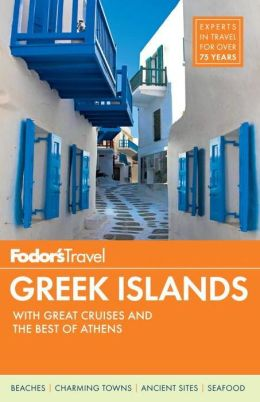 Fodor's Greek Islands, 3rd Edition With Great Cruises and the Best of Athens