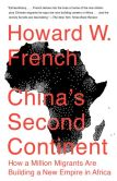 Book Cover Image. Title: China's Second Continent:  How a Million Migrants Are Building a New Empire in Africa, Author: Howard W. French