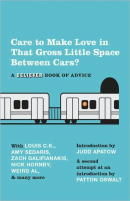 Care to Make Love in That Gross Little Space Between Cars?: A Believer Book of Advice