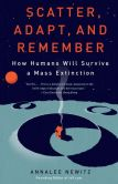 Book Cover Image. Title: Scatter, Adapt, and Remember:  How Humans Will Survive a Mass Extinction, Author: Annalee Newitz