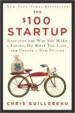Book Cover Image. Title: The $100 Startup:  Reinvent the Way You Make a Living, Do What You Love, and Create a New Future, Author: Chris Guillebeau