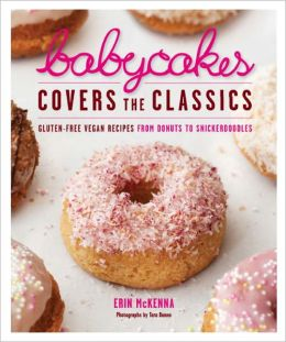BabyCakes Covers the Classics: Gluten-Free Vegan Recipes from Donuts to Snickerdoodles (PagePerfect NOOK Book)