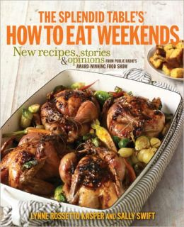The Splendid Table's How to Eat Weekends: New Recipes, Stories, and Opinions from Public Radio's Award-Winning Food Show (PagePerfect NOOK Book)