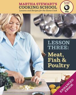 Meat, Fish & Poultry: Martha Stewart's Cooking School, Lesson 3 (Enhanced Edition)