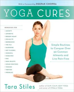 Yoga Cures: Simple Routines to Conquer More Than 50 Common Ailments and Live Pain-Free