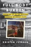 Book Cover Image. Title: Full Body Burden:  Growing Up in the Nuclear Shadow of Rocky Flats, Author: Kristen Iversen