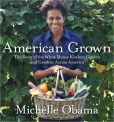 Book Cover Image. Title: American Grown:  The Story of the White House Kitchen Garden and Gardens Across America, Author: Michelle Obama