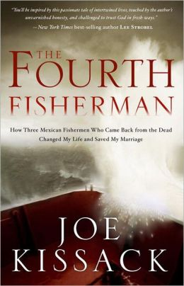 The Fourth Fisherman: How Three Mexican Fishermen Who Came Back from the Dead Changed My Life and Saved My Marriage