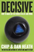 Book Cover Image. Title: Decisive:  How to Make Better Choices in Life and Work, Author: Chip Heath