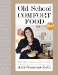 Book Cover Image. Title: Old-School Comfort Food:  The Way I Learned to Cook, Author: Alex Guarnaschelli
